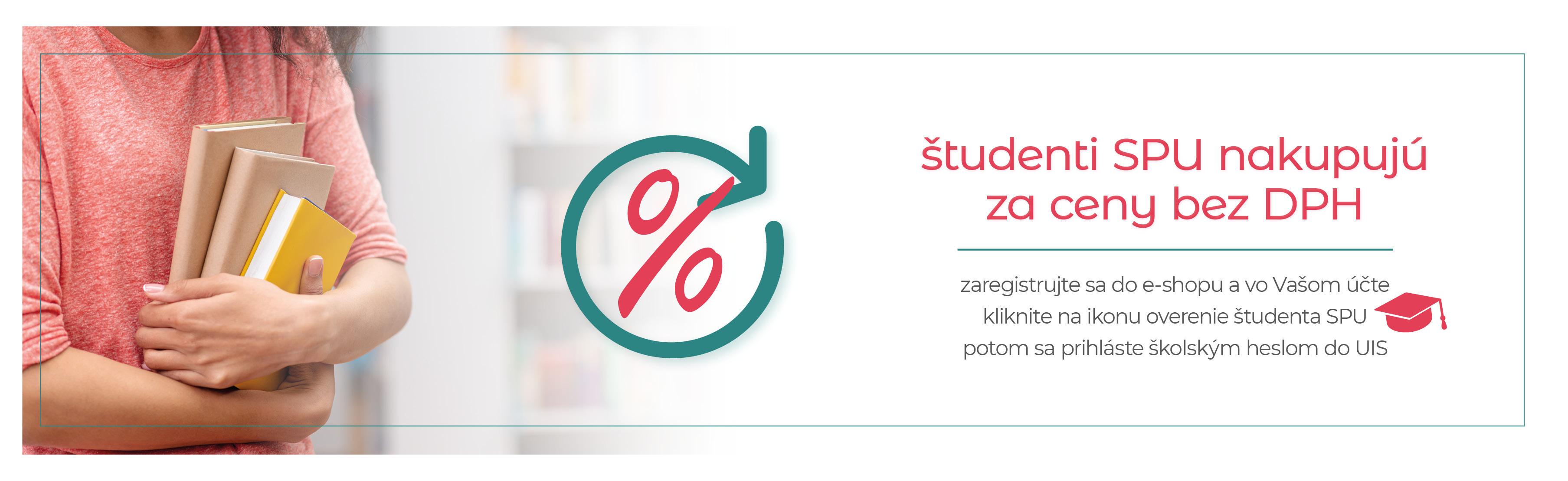 študenti SPU v Nitre u nás nakupujú za ceny bez DPH - zaregistrujte sa do e-shopu a vo Vašom účte, kliknite na ikonu overenie študenta SPU, potom sa prihláste školským heslom do UIS